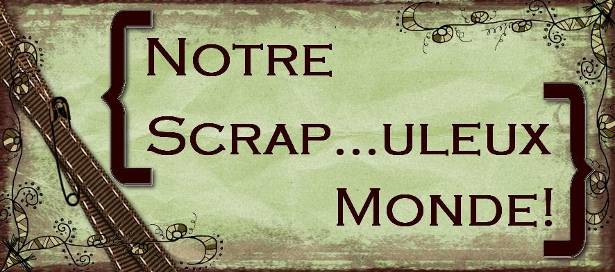Notre Scrap...uleux Monde!